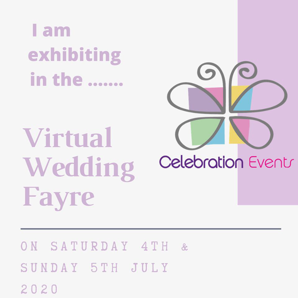 I am exhibiting in the Celebration Events Virtual Wedding Fayre on Saturday 4th and Sunday 5th July 2020